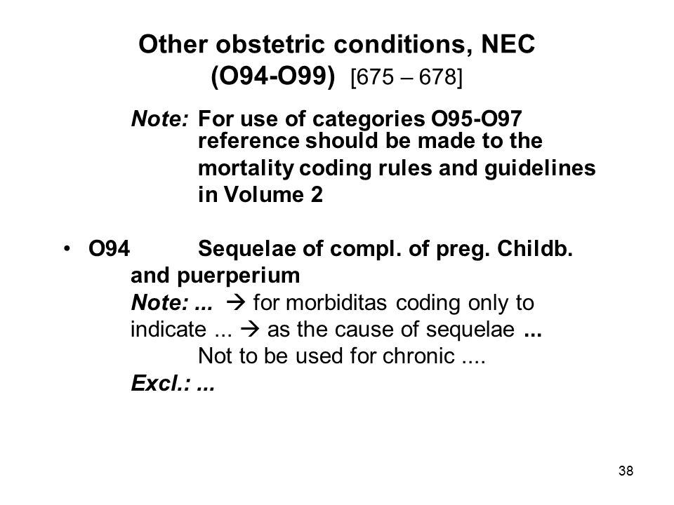 Other obstetric conditions, NEC (O94-O99) [675 – 678]